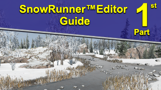SnowRunner™ Editor Guide. Part #1