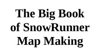 Big Book of SnowRunner Map Making