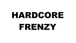 Hardcore Frenzy