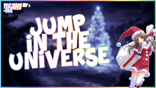 [CHRISTMAS UPDATE!!!] JUMP IN THE UNIVERSE v.3.2
