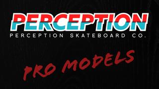 Perception Skateboard Co. Pro Models Drop 1