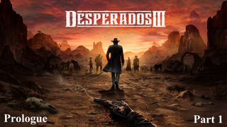 The Desperados: Prologue - Part 1