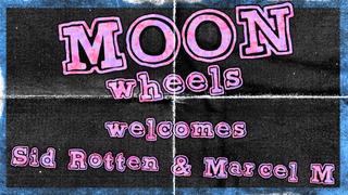 Moon Wheels - Welcome Sid Rotten & Marcel M