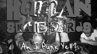 Human Skateboards Am I Punk Yet? Full Length Merch