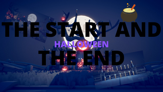 The Start and the End. [HALLOWEEN]