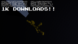 BROKEN BONES: 1k Downloads Edition!