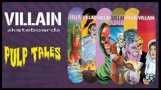 "Villain Skateboards presents ""Pulp Tales"""