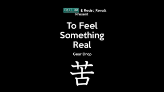 """""""To Feel Something Real"""" Gear Drop"""