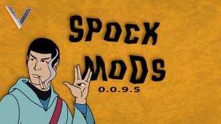 Spock Mod's (𝟎.𝟎.𝟗.𝟓)