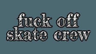 Fuck Off Skate Crew Drop 1