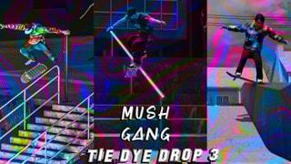 Mush Gang Tie Dye Drop #3