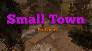 Small Town (beta) - Kaitypure