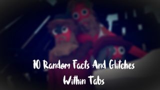 10 Random Facts And Glitches Within Tabs